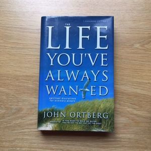 The Life You've Always Wanted: John Ortberg